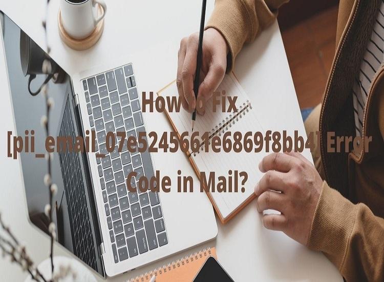 5 Methods to Fix [pii_email_07e5245661e6869f8bb4] Error Code