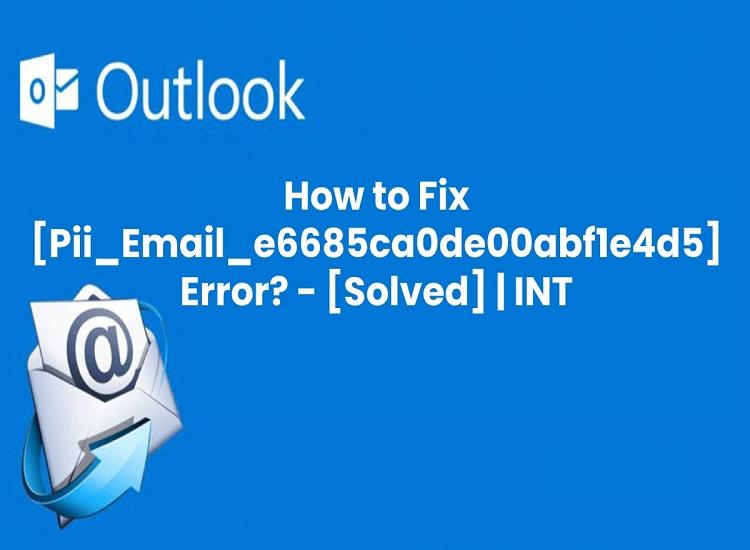 Fix the [pii_email_e6685ca0de00abf1e4d5] Error Code on Ms Outlook?