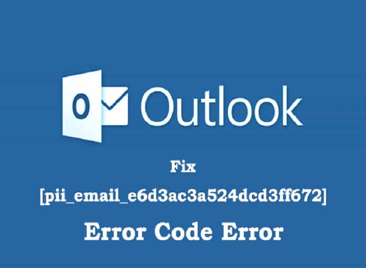 How to Fix [pii_email_e6d3ac3a524dcd3ff672] Error Code in Mail?