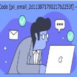 How to Solve [pii_email_2d113871790217b2253f] Error