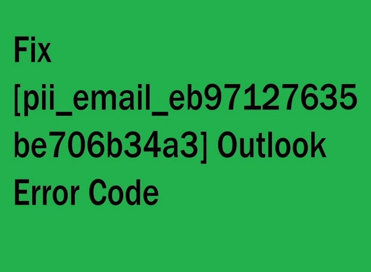 How to Solve [pii_email_eb97127635be706b34a3] Error Code in Outlook?