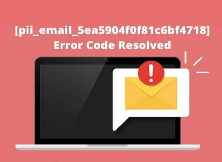 Instructions to Fix [pii_email_5ea5904f0f81c6bf4718] Error