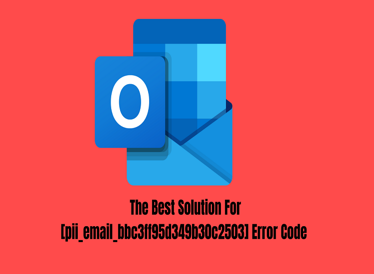 The Most Effective Method to Fix Error Code [pii_email_bbc3ff95d349b30c2503]
